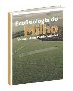 ECOFISIOLOGIA DO MILHO, VISANDO ALTAS PRODUTIVIDADES R$ 85,00