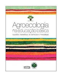 Agroecologia na Educação Básica - Questões Propositivas de Conteúdo e Metodologia