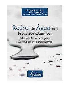 Reúso de Água em Processos Químicos - Modelo Integrado para Gerenciamento Sustentável     R$65,00