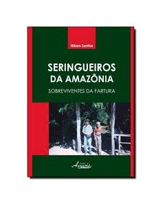 Seringueiros da Amazônia - Sobreviventes da Fartura  R$52,00