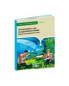 Coleção Transição Agroecológica, Vol. 3 - Conservação e uso da Agrobiodiversidade